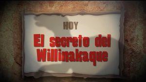 12. El secreto del WILLINAKAQUE (2016)